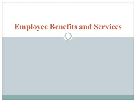 Employee Benefits and Services. INTRODUCTION Management is concerned with attracting and keeping employees, whose performance meets at least minimum levels.