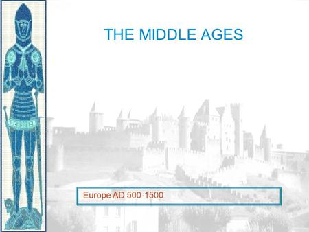 THE MIDDLE AGES Europe AD 500-1500. PeriodizationPeriodization Early Middle Ages: 500 – 1000 After fall of Rome, chaos ensues- wars, no trade, signs of.