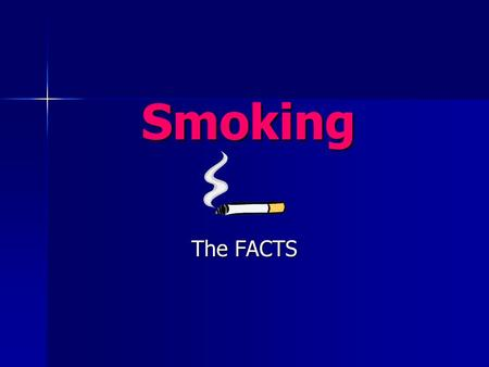 Smoking The FACTS. Smoking Question How many people in the United states smoke? One in 3 – 33% One in 3 – 33% One in 5 – 20% One in 5 – 20% One in 10.