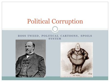 Boss Tweed, Political Cartoons, SPOILS System