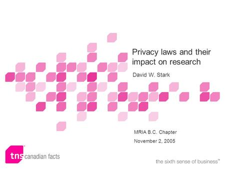 Name of presenter(s) or subtitle Privacy laws and their impact on research David W. Stark MRIA B.C. Chapter November 2, 2005.