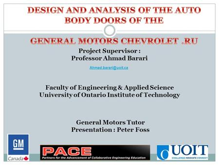 General Motors Tutor Presentation : Peter Foss Project Supervisor : Professor Ahmad Barari Faculty of Engineering & Applied Science University of Ontario.