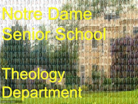 "Notre Dame Senior School Theology Department. ""We are all educators … Accompanying young people in their efforts to build their lives for today and tomorrow."""