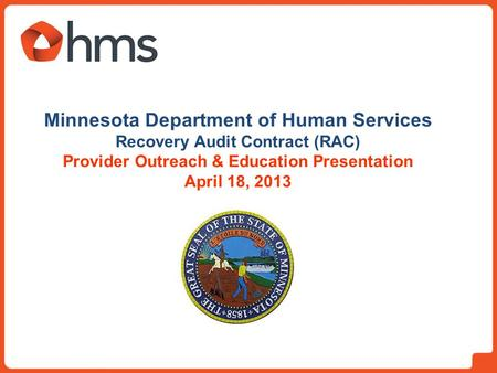 Minnesota Department of Human Services Recovery Audit Contract (RAC) Provider Outreach & Education Presentation April 18, 2013.