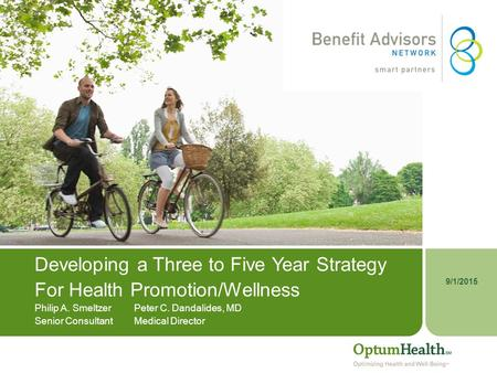 9/1/2015 Developing a Three to Five Year Strategy For Health Promotion/Wellness Philip A. SmeltzerPeter C. Dandalides, MD Senior ConsultantMedical Director.