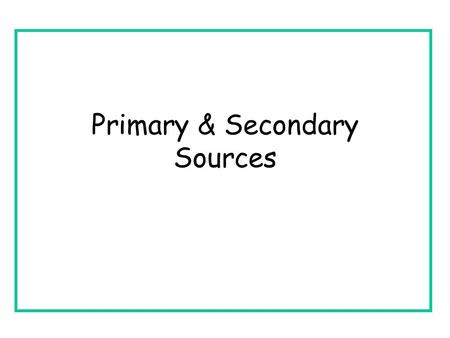 Primary & Secondary Sources. By the end of this lesson you will know: 1. What a source is 2. The difference between a primary and a secondary source.
