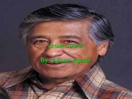 CESAR CHAVEZ! By :Julissa Aguilar. Introduction  This man was one of the many, many people who believed in non-violent and civil rights. Chavez although,felt.