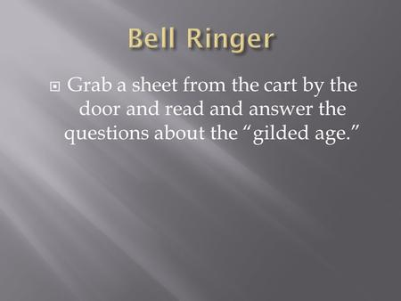 " Grab a sheet from the cart by the door and read and answer the questions about the ""gilded age."""