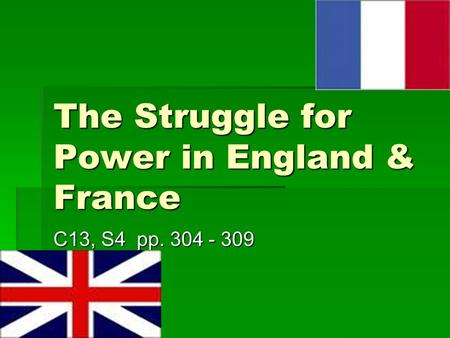 The Struggle for Power in England & France C13, S4 pp. 304 - 309.