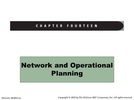 Network and Operational Planning Copyright © 2010 by The McGraw-Hill Companies, Inc. All rights reserved. McGraw-Hill/Irwin.