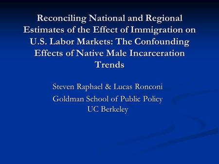 Reconciling National and Regional Estimates of the Effect of Immigration on U.S. Labor Markets: The Confounding Effects of Native Male Incarceration Trends.