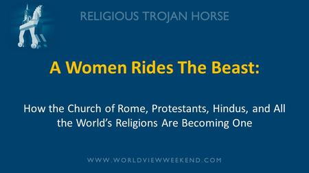A Women Rides The Beast: How the Church of Rome, Protestants, Hindus, and All the World's <strong>Religions</strong> Are Becoming One.