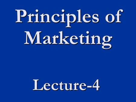 Principles of Marketing Lecture-4. Today's Topics.