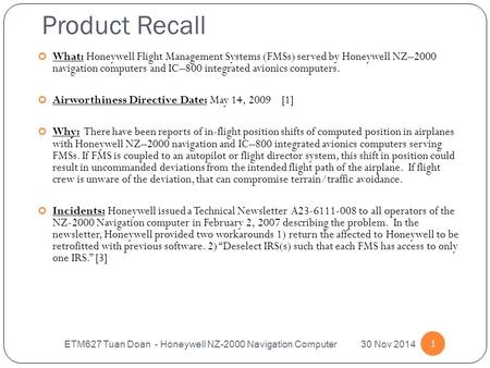 Product Recall ETM627 Tuan Doan - Honeywell NZ-2000 Navigation Computer 30 Nov 2014 1 What: Honeywell Flight Management Systems (FMSs) served by Honeywell.