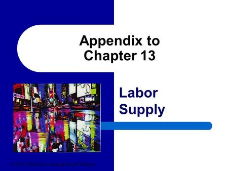 Appendix to Chapter 13 Labor Supply © 2004 Thomson Learning/South-Western.