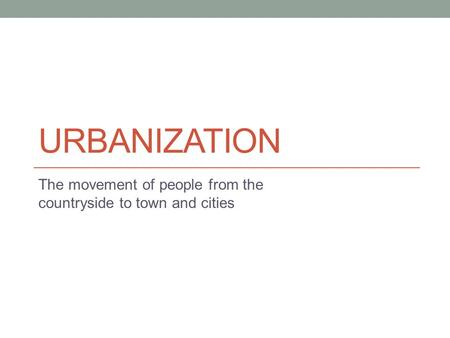 The movement of people from the countryside to town and cities