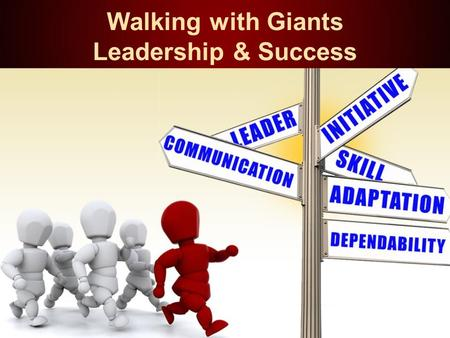 Walking with Giants Leadership & Success. ACCOUNTABILITY Accepting responsibilities for your actions Example: You are held accountable for your grades.