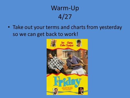 Warm-Up 4/27 Take out your terms and charts from yesterday so we can get back to work!
