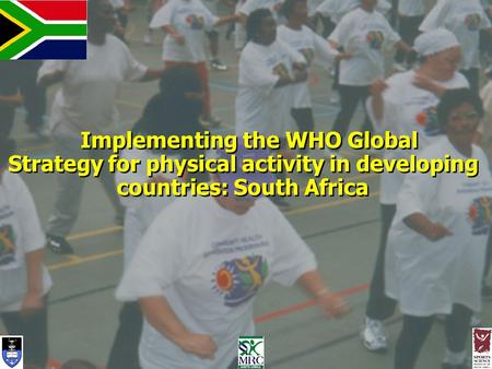 Implementing the WHO Global Strategy for physical activity in developing countries: South Africa Implementing the WHO Global Strategy for physical activity.