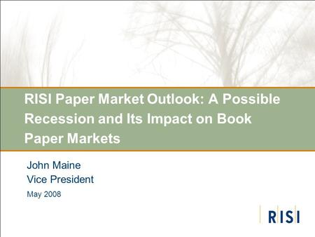RISI Paper Market Outlook: A Possible Recession and Its Impact on Book Paper Markets John Maine Vice President May 2008.