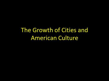 The Growth of Cities and American Culture. Nation of Immigrants Push vs. Pull Factors Old vs. New Immigrants The Statue of Liberty – Give me your tired,