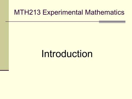 MTH213 Experimental Mathematics Introduction. Goals of the Course Introduction to high level programming language (Python) and extensive math libraries.