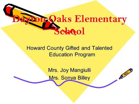 Dayton Oaks Elementary School Howard County Gifted and Talented Education Program Mrs. Joy Mangiulli Mrs. Sonya Billey.