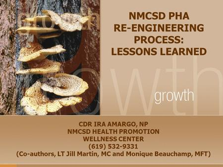 NMCSD PHA RE-ENGINEERING PROCESS: LESSONS LEARNED CDR IRA AMARGO, NP NMCSD HEALTH PROMOTION WELLNESS CENTER (619) 532-9331 (Co-authors, LT Jill Martin,