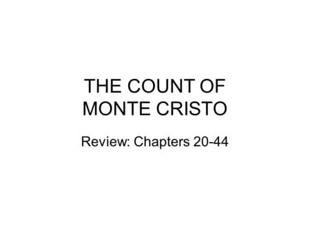 THE COUNT OF MONTE CRISTO Review: Chapters 20-44.