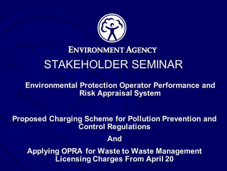 STAKEHOLDER SEMINAR Environmental Protection Operator Performance and Risk Appraisal System Proposed Charging Scheme for Pollution Prevention and Control.