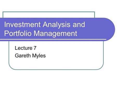 Investment Analysis and Portfolio Management Lecture 7 Gareth Myles.