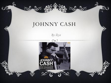 JOHNNY CASH By: Zeya. EARLY LIFE  Johnny cash was born in King land Arkansas in February 26 th,1936.  Johnny cash joined the air force at age 18 at.