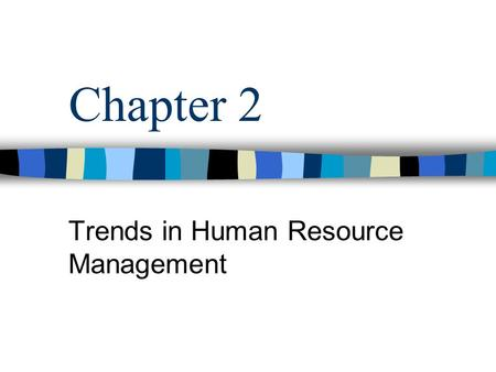 Chapter 2 Trends in Human Resource Management. MGMT 422 - Chapter 2 US Labor Market Definition –Internal labor market – the workers an organization already.