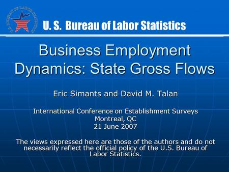 Business Employment Dynamics: State Gross Flows Eric Simants and David M. Talan International Conference on Establishment Surveys Montreal, QC 21 June.