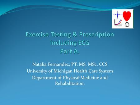 Natalia Fernandez, PT, MS, MSc, CCS University of Michigan Health Care System Department of Physical Medicine and Rehabilitation.