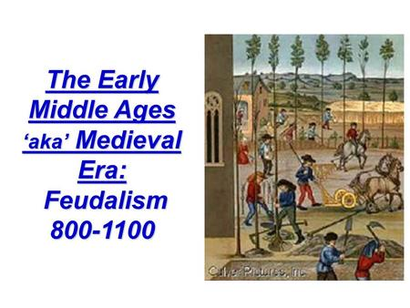 The Early Middle Ages 'aka' Medieval Era: Feudalism