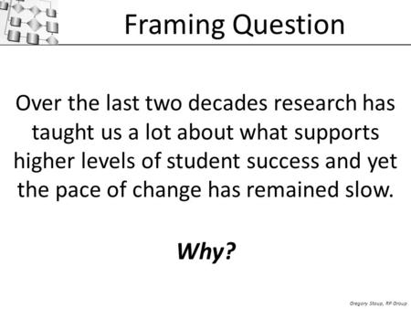 Framing Question Over the last two decades research has taught us a lot about what supports higher levels of student success and yet the pace of change.