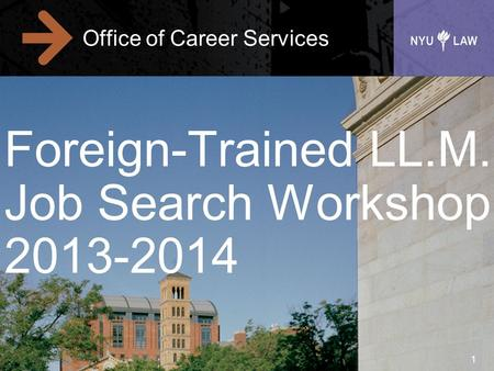 1 Office of Career Services Foreign-Trained LL.M. Job Search Workshop 2013-2014.