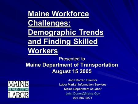Presented to Maine Department of Transportation August 15 2005 John Dorrer, Director Labor Market Information Services Maine Department of Labor