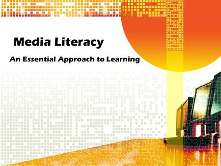 Media Literacy An Essential Approach to Learning.