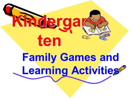 Kindergar ten Family Games and Learning Activities.