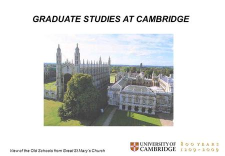 1 GRADUATE STUDIES AT CAMBRIDGE View of the Old Schools from Great St Mary's Church.
