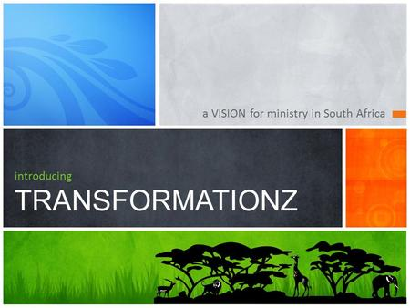 A VISION for ministry in South Africa introducing TRANSFORMATIONZ.