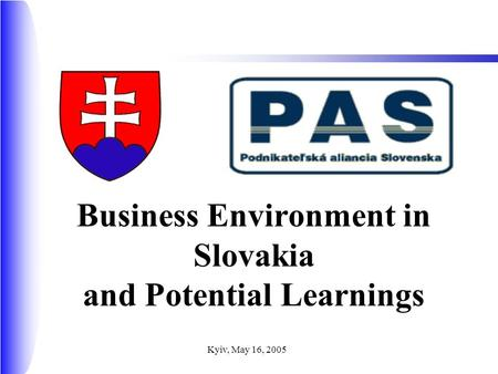Kyiv, May 16, 2005 Business Environment in Slovakia and Potential Learnings.