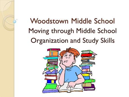 Woodstown Middle School Moving through Middle School Organization and Study Skills.