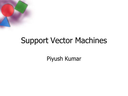 Support Vector Machines Piyush Kumar. Perceptrons revisited Class 1 : (+1) Class 2 : (-1) Is this unique?