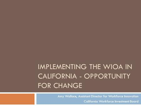 Implementing the WIOA in California - Opportunity for Change
