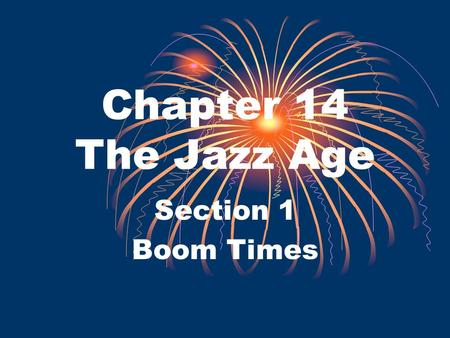 Chapter 14 The Jazz Age Section 1 Boom Times. Prosperity and Productivity After the period of demobilization, the economy soared under Republican leadership.