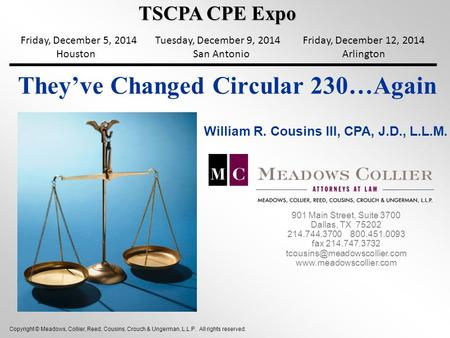 They've Changed Circular 230…Again William R. Cousins III, CPA, J.D., L.L.M. Copyright © Meadows, Collier, Reed, Cousins, Crouch & Ungerman, L.L.P. All.