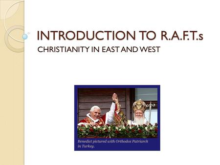 INTRODUCTION TO R.A.F.T.s CHRISTIANITY IN EAST AND WEST.